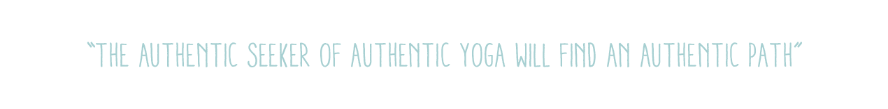 """""""The authentic seeker of authentic yoga will find an authentic path"""""""